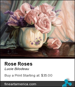 Rose Roses by Lucie Bilodeau - Painting - Oil On Canvas