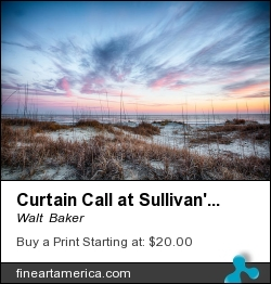 Curtain Call At Sullivan's Island by Walt  Baker - Photograph