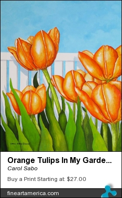 Orange Tulips In My Garden by Carol Sabo - Painting - Acrylic On Canvas