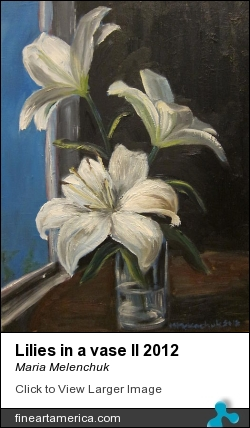 Lilies In A Vase II 2012 by Maria Melenchuk - Painting - Oil On Canvas