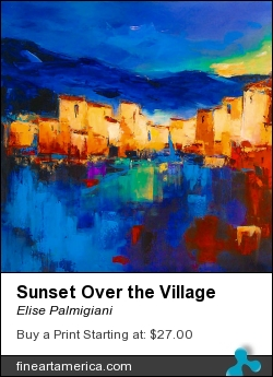 Sunset Over The Village by Elise Palmigiani - Painting - Oil On Canvas