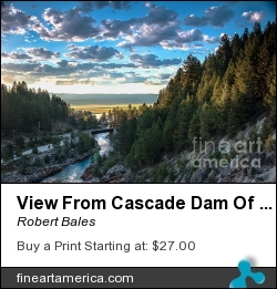 View From Cascade Dam Of The North Fork Of The Payette River by Robert Bales - Photograph - Photo