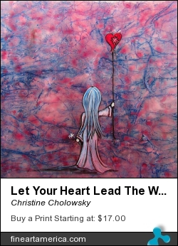 Let Your Heart Lead The Way by Christine Cholowsky - Painting - Mixed Media On Board