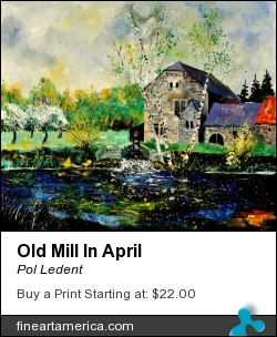 Old Mill In April by Pol Ledent - Painting - Oil On Canvas