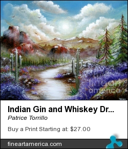 Indian Gin And Whiskey Dry by Patrice Torrillo - Painting - Acrylic On Canvas