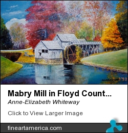 Mabry Mill In Floyd County Virginia by Anne-Elizabeth Whiteway - Painting - Oil On Canvas