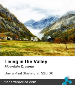Living In The Valley by Mountain Dreams - Photograph - Photography