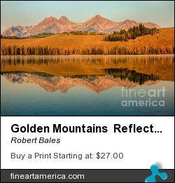 Golden Mountains Reflection by Robert Bales - Photograph - Photo