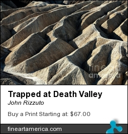 Trapped At Death Valley by John Rizzuto - Photograph - Photography
