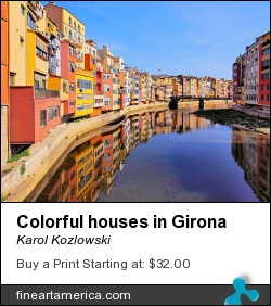 Colorful Houses In Girona by Karol Kozlowski - Photograph - Photograph