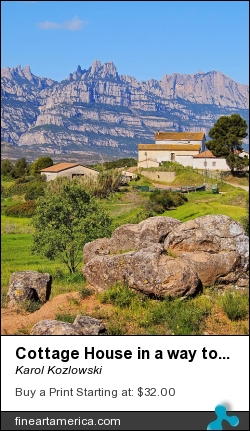 Cottage House In A Way To Montserrat Mountain by Karol Kozlowski - Photograph - Photograph
