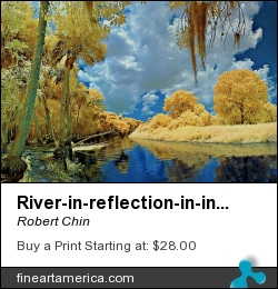 River-in-reflection-in-infrared by Robert Chin - Photograph - Photographs