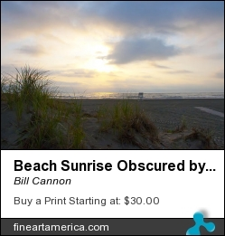 Beach Sunrise Obscured By Clouds by Bill Cannon - Photograph - Photo
