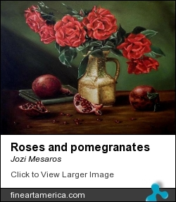 Roses And Pomegranates by Jozi Mesaros - Painting - Oil On Canvas