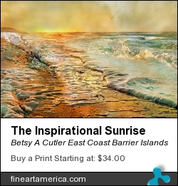 The Inspirational Sunrise by Betsy A Cutler East Coast Barrier Islands - Photograph - Fine Art Photography