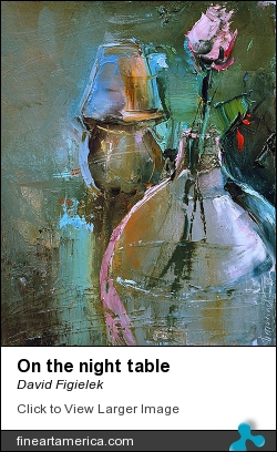 On The Night Table by David Figielek - Painting - Oil On Canvas