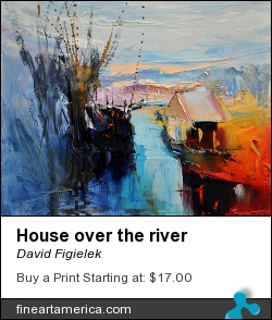House Over The River by David Figielek - Painting - Oil On Canvas